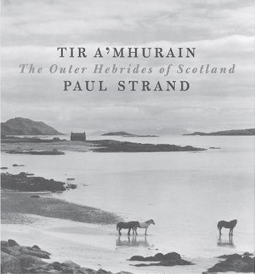 Tir a'Mhurain - The Outer Hebrides of Scotland (Hardcover): Paul Strand