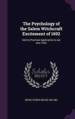 The Psychology of the Salem Witchcraft Excitement of 1692 - And Its Practical Application to Our Own Time (Hardcover): George...