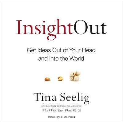 Insight Out - Get Ideas Out of Your Head and Into the World (Downloadable audio file): Tina Seelig