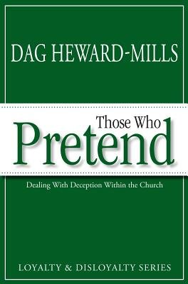 Those Who Pretend - Dealing with Deception Within the Church (Paperback): Dag Heward-Mills