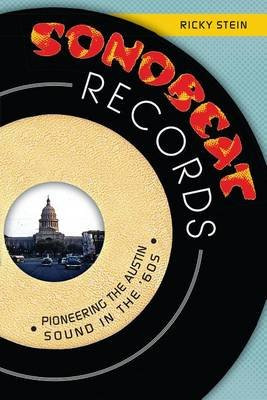 Sonobeat Records - Pioneering the Austin Sound in the '60s (Electronic book text): Ricky Stein