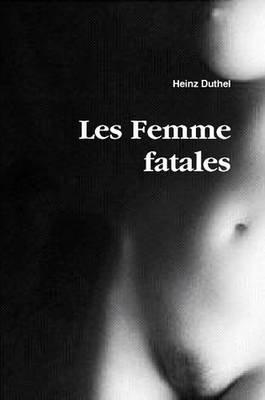 Les Femme Fatales (Paperback): Heinz Duthel