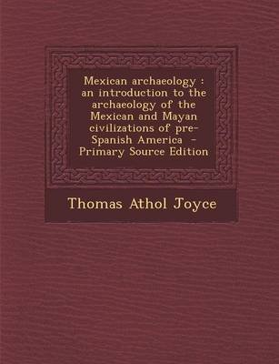 Mexican Archaeology - An Introduction to the Archaeology of the Mexican and Mayan Civilizations of Pre-Spanish America...