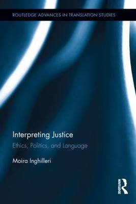 Interpreting Justice - Ethics, Politics and Language (Hardcover): Moira Inghilleri