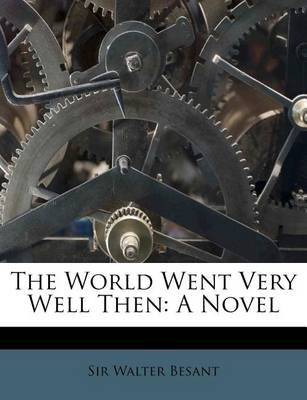 The World Went Very Well Then (Paperback): Walter Besant, Sir Walter Besant