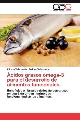 Acidos Grasos Omega-3 Para El Desarrollo de Alimentos Funcionales. (Spanish, Paperback): Alfonso Valenzuela, Rodrigo Valenzuela