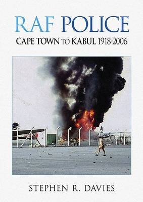 RAF Police - Cape Town to Kabul 1918-2006 (Paperback): Stephen R. Davies