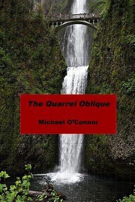 The Quarrel Oblique (Paperback): Michael O'Connor