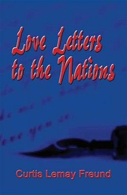 Love Letters to the Nations (Paperback): Curtis Lemay Freund