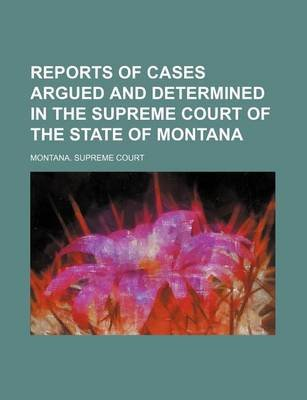 Reports of Cases Argued and Determined in the Supreme Court of the State of Montana (Volume 59) (Paperback): Montana Supreme...