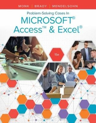 Problem Solving Cases In Microsoft Access & Excel (Paperback, 15th edition): Joseph Brady, Ellen Monk, Emillio Mendelsohn,...