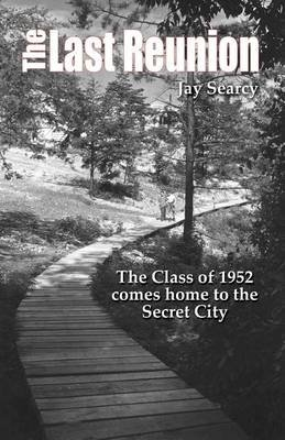 The Last Reunion - The Class of 1952 Comes Home to the Secret City 2nd Edition (Paperback): Jay Searcy