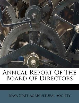 Annual Report of the Board of Directors (Paperback): Iowa State Agricultural Society