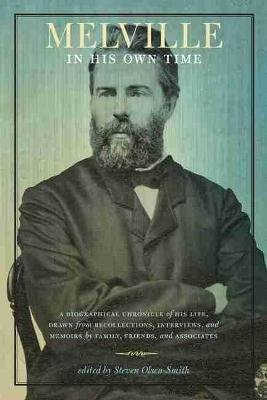 Melville in His Own Time - A Biographical Chronicle of His Life, Drawn from Recollection, Interviews, and Memoirs by Family,...