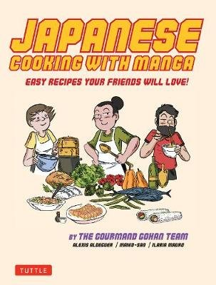 Japanese Cooking with Manga, 59 Easy Recipes Your Friends will Love! - The Gourmand Gohan Cookbook (Paperback): Alexis...