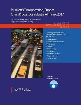 Plunkett's Transportation, Supply Chain & Logistics Industry Almanac 2017 - Transportation, Supply Chain & Logistics...