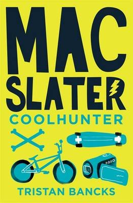 Mac Slater Coolhunter 1 - The Rules Of Cool (Paperback): Tristan Bancks