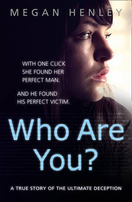 Who Are You? - With One Click She Found Her Perfect Man. and He Found His Perfect Victim. a True Story of the Ultimate...