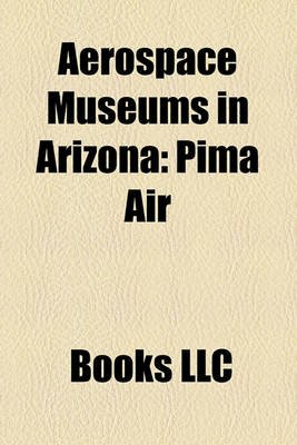 Aerospace Museums in Arizona - Pima Air (Paperback): Books Llc
