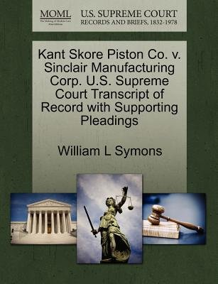Kant Skore Piston Co. V. Sinclair Manufacturing Corp. U.S. Supreme Court Transcript of Record with Supporting Pleadings...
