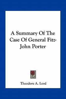 A Summary of the Case of General Fitz-John Porter (Paperback): Theodore A. Lord