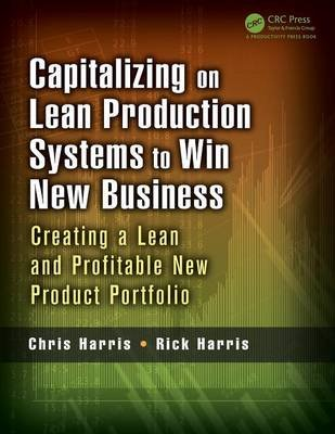 Capitalizing on Lean Production Systems to Win New Business - Creating a Lean and Profitable New Product Portfolio (Paperback):...