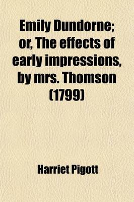 Emily Dundorne; Or, the Effects of Early Impressions, by Mrs. Thomson (Paperback): Harriet Pigott