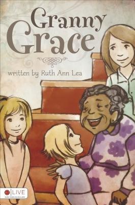 Granny Grace (Paperback): Ruth Ann Lea