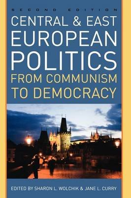 Central and East European Politics - From Communism to Democracy (Hardcover, 2nd Revised edition): Sharon L. Wolchik, Jane...