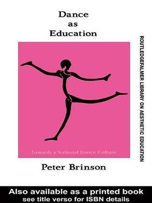 Dance As Education - Towards A National Dance Culture (Electronic book text): Peter Brinson