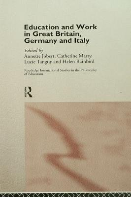 Education and Work in Great Britain, Germany and Italy (Electronic book text): Annette Jobert, Catherine Marry, Helen Rainbird,...