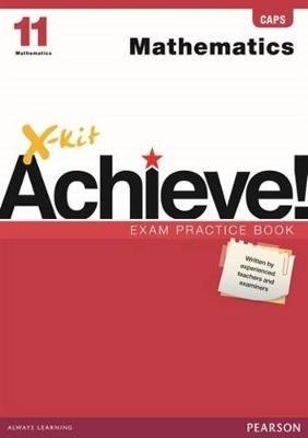 X-Kit Achieve! Mathematics CAPS - Grade 11: Exam Practice Book (Paperback):