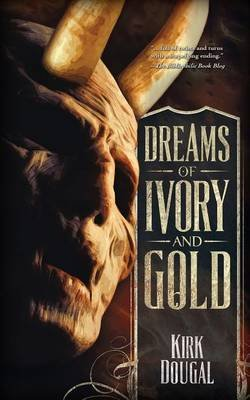 Dreams of Ivory and Gold (Paperback, 2nd): Kirk Dougal