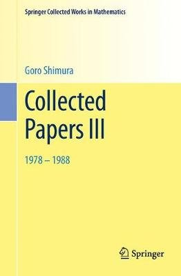 Collected Papers III - 1978-1988 (Paperback, 2003. Reprint 2014 of the 2003 edition): Goro Shimura