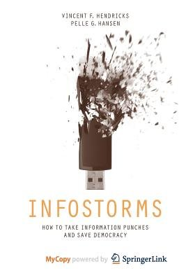 Infostorms - How to Take Information Punches and Save Democracy (Paperback): Vincent F Hendricks, Pelle, G. Hansen