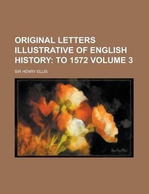Original Letters Illustrative of English History Volume 3 (Paperback): Henry Ellis