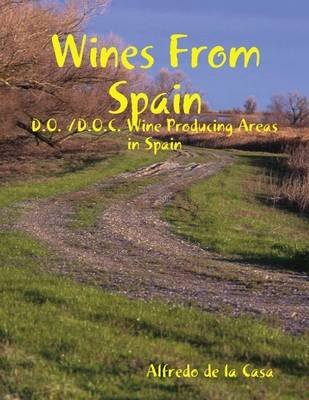 Wines from Spain: D.O. /D.O.C. Wine Producing Areas in Spain (Electronic book text): Alfredo de la Casa