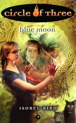 Circle of Three #7: Blue Moon (Electronic book text): Isobel Bird