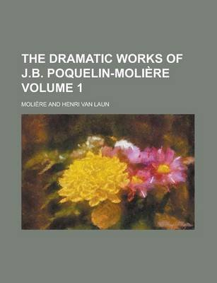 The Dramatic Works of J.B. Poquelin-Moliere Volume 1 (Paperback): Moliere