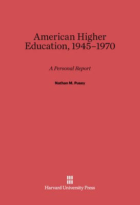 American Higher Education, 1945-1970 - A Personal Report (Electronic book text): Nathan M. Pusey