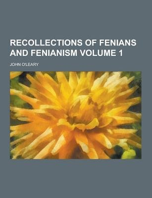 Recollections of Fenians and Fenianism Volume 1 (Paperback): John O'Leary