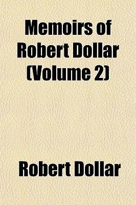 Memoirs of Robert Dollar (Volume 2) (Paperback): Robert Dollar