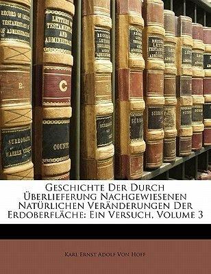 Geschichte Der Durch Uberlieferung Nachgewiesenen Naturlichen Veranderungen Der Erdoberflache. (German, Paperback): Karl Ernst...