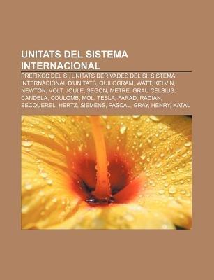Unitats del Sistema Internacional - Prefixos del Si, Unitats Derivades del Si, Sistema Internacional D'Unitats, Quilogram,...