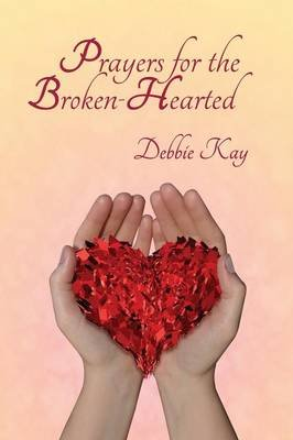 Prayers for the Broken-Hearted (Paperback): Debbie Kay