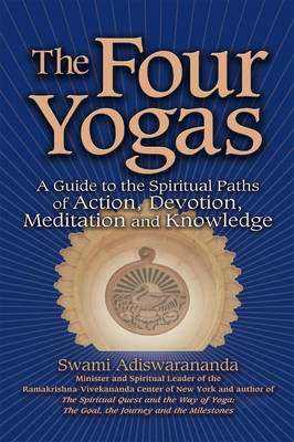 The Four Yogas - A Guide to the Spiritual Paths of Action, Devotion, Meditation and Knowledge (Paperback): Swami Adiswarananda