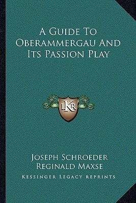A Guide to Oberammergau and Its Passion Play (Paperback): Joseph Schroeder