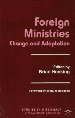 Foreign Ministries - Change and Adaptation (Paperback): Brian Hocking