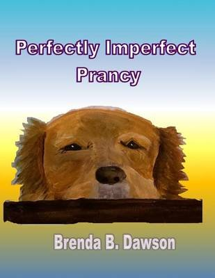 Perfectly Imperfect Prancy (Paperback): Brenda B. Dawson