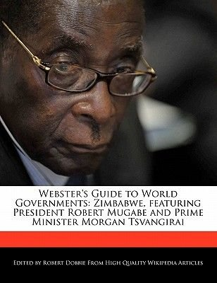 Webster's Guide to World Governments - Zimbabwe, Featuring President Robert Mugabe and Prime Minister Morgan Tsvangirai...